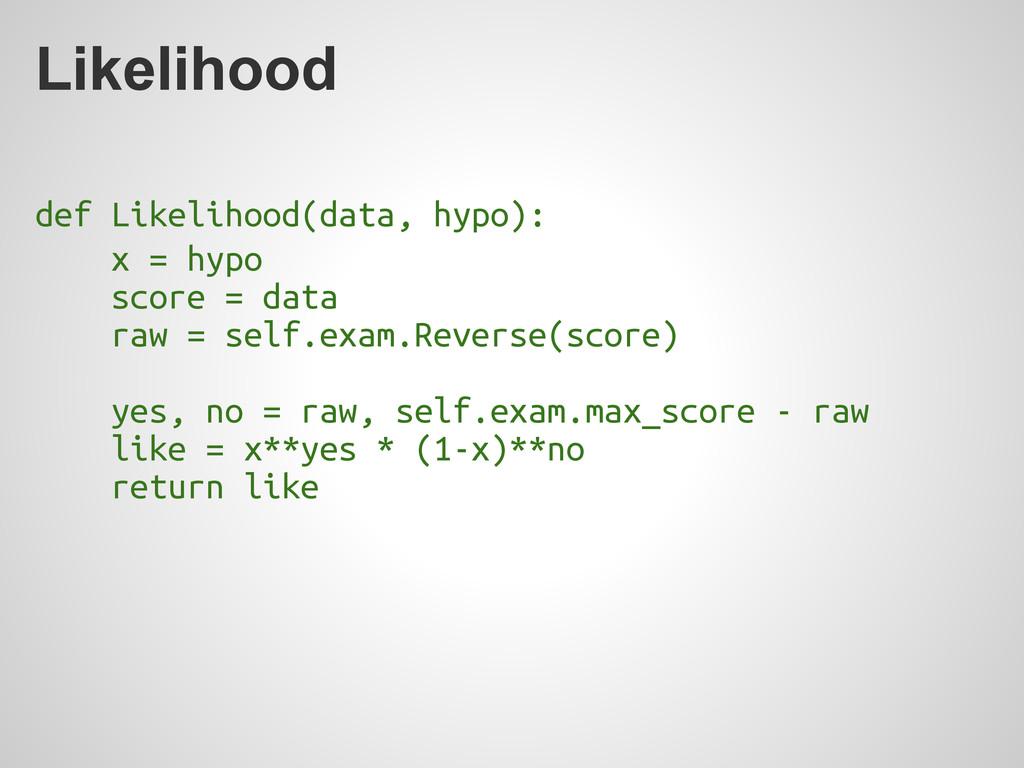 Likelihood def Likelihood(data, hypo): x = hypo...