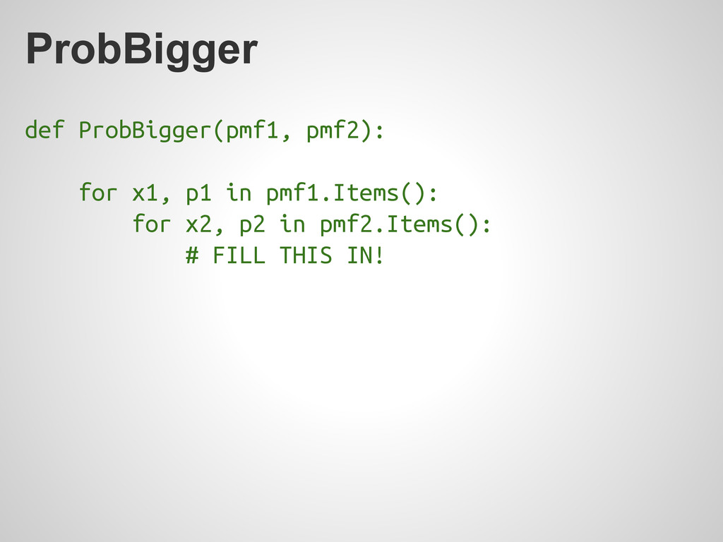 ProbBigger def ProbBigger(pmf1, pmf2): for x1, ...