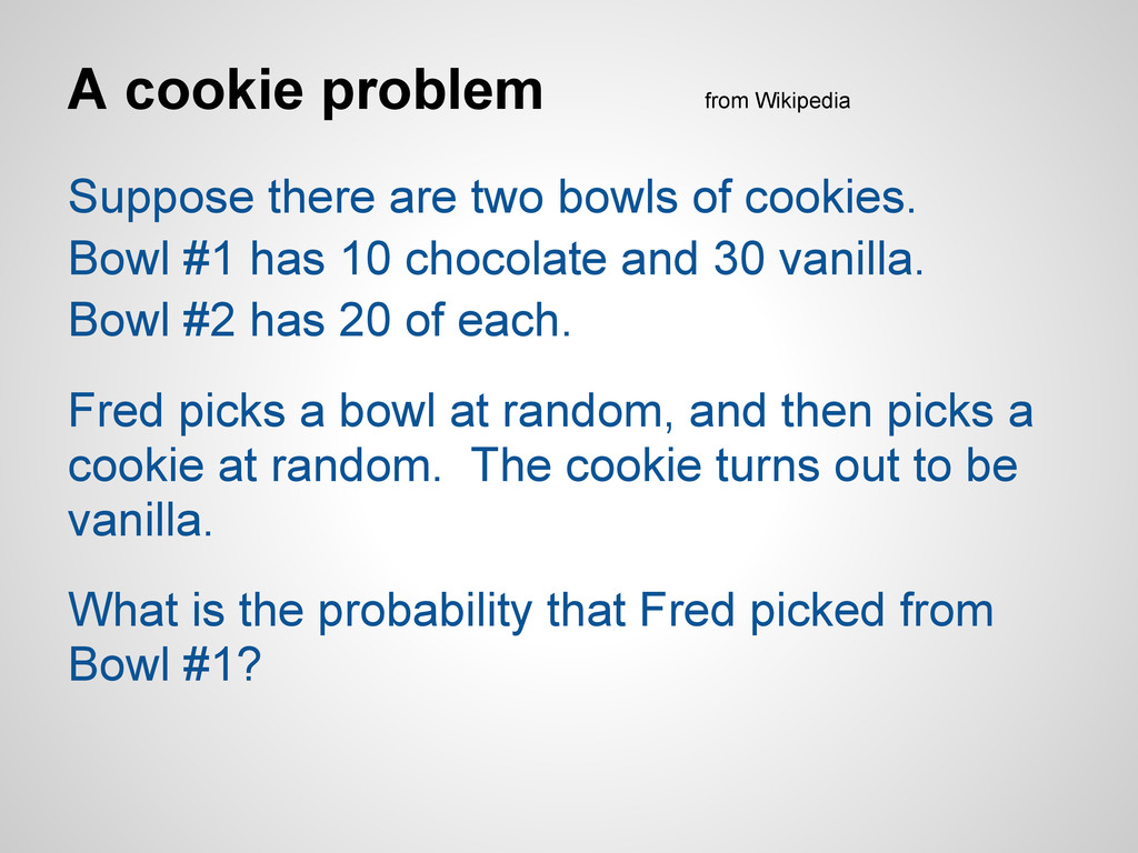 A cookie problem Suppose there are two bowls of...