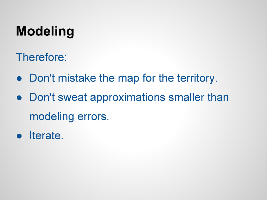 Modeling Therefore: ● Don't mistake the map for...