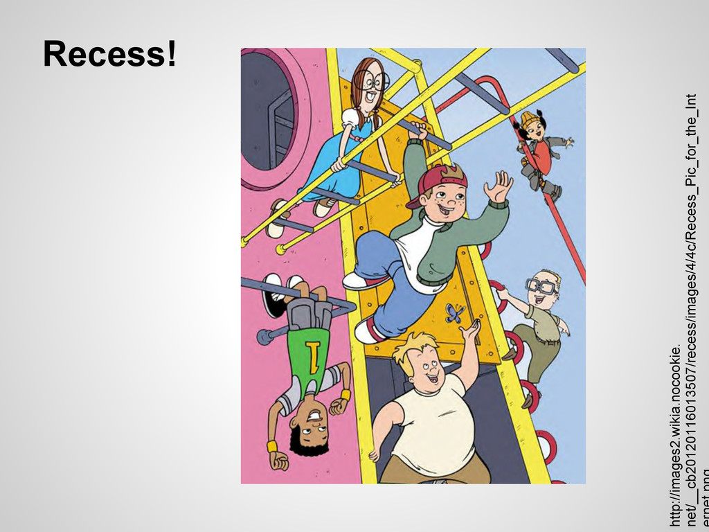 Recess! http://images2.wikia.nocookie. net/__cb...