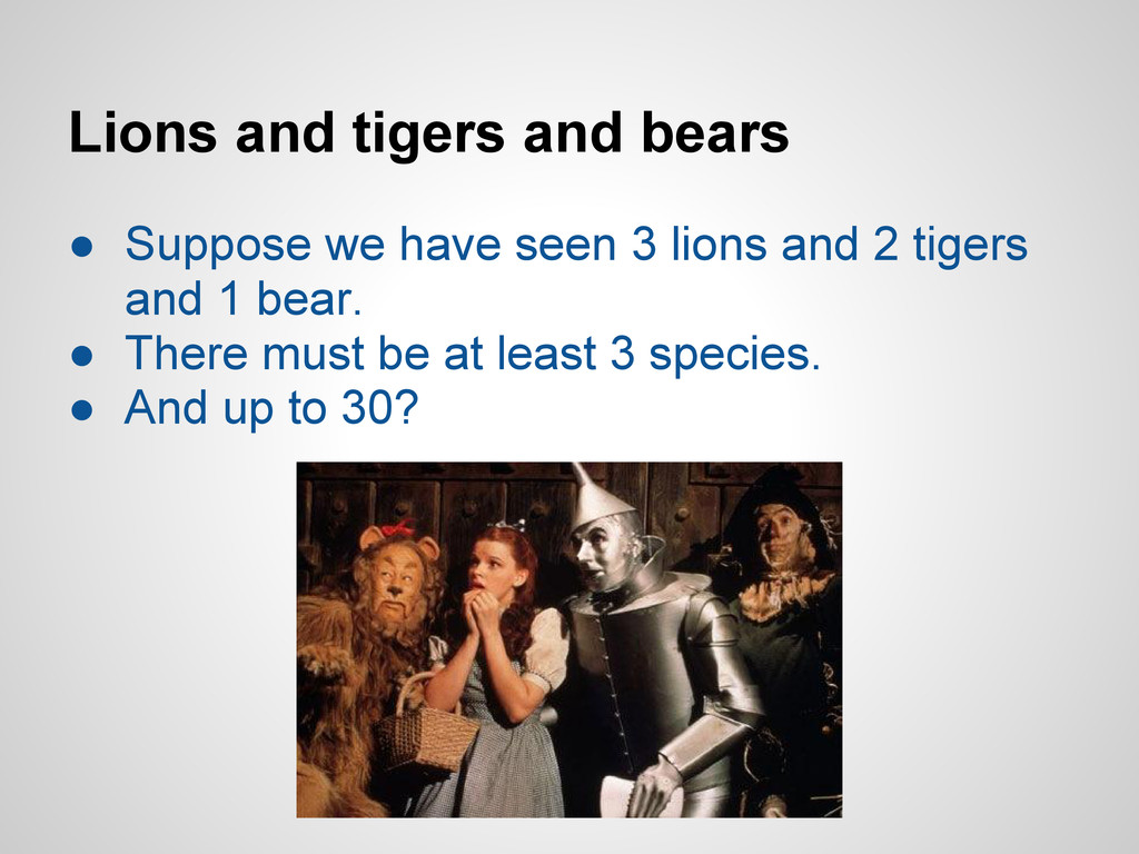 Lions and tigers and bears ● Suppose we have se...