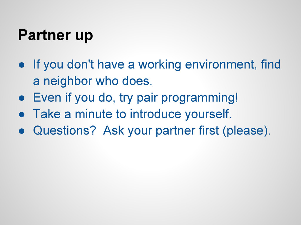 Partner up ● If you don't have a working enviro...