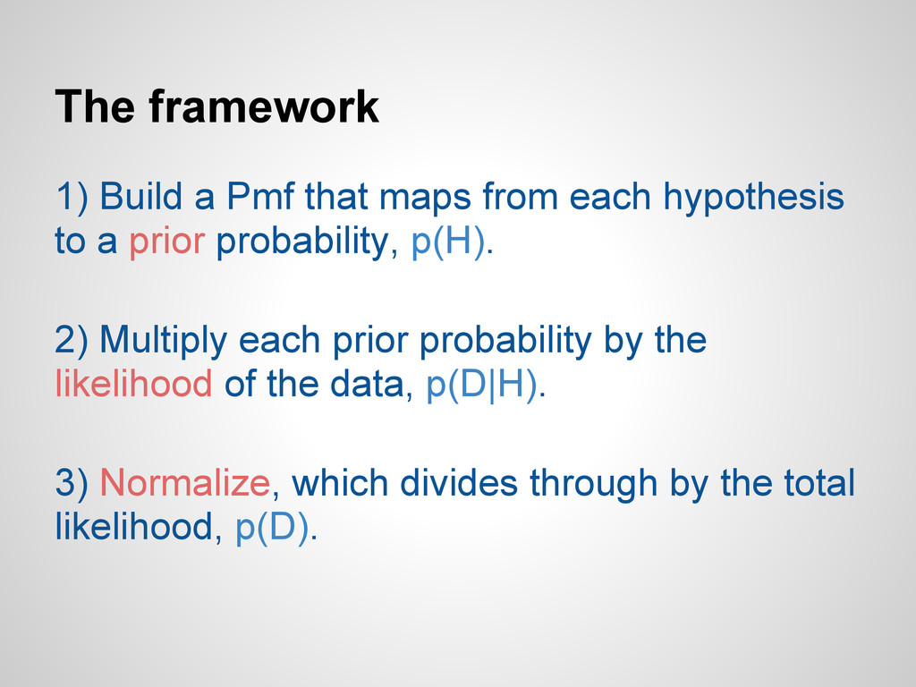The framework 1) Build a Pmf that maps from eac...