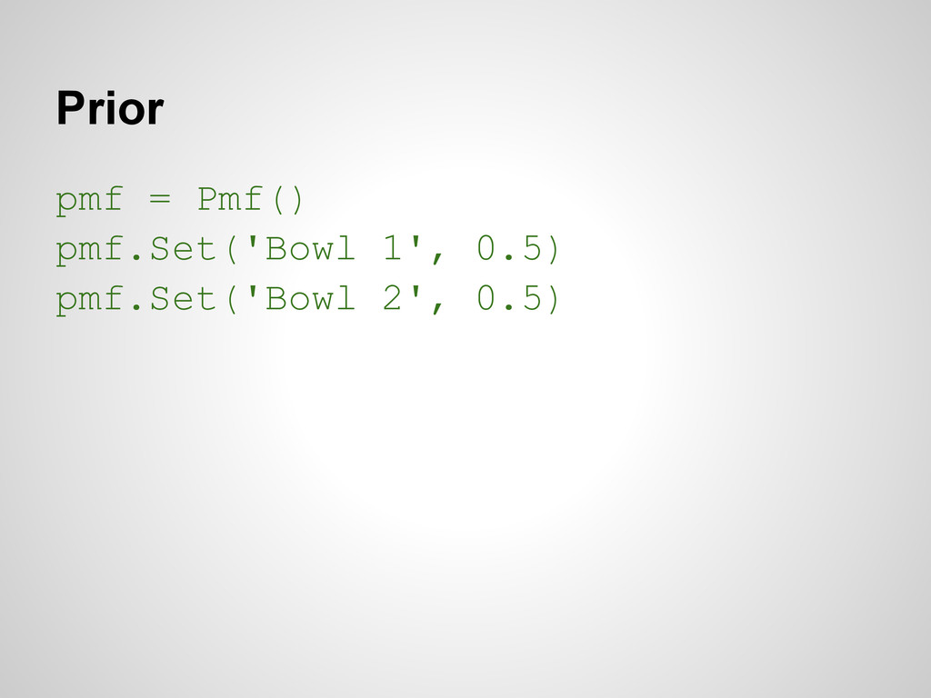 Prior pmf = Pmf() pmf.Set('Bowl 1', 0.5) pmf.Se...