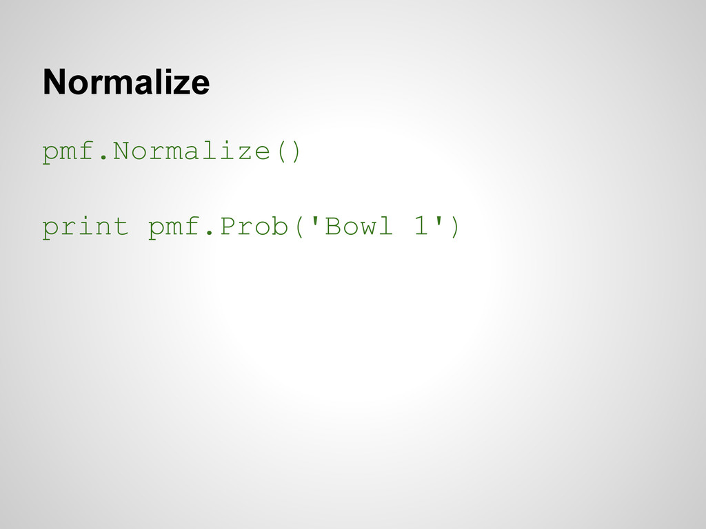 Normalize pmf.Normalize() print pmf.Prob('Bowl ...
