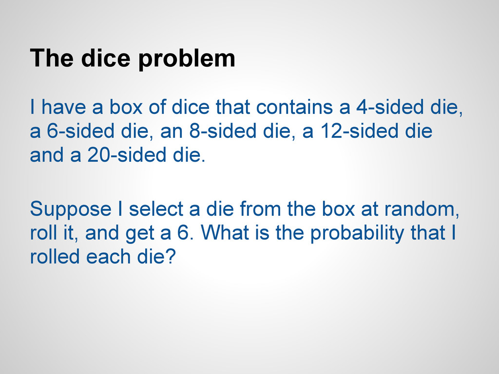 The dice problem I have a box of dice that cont...