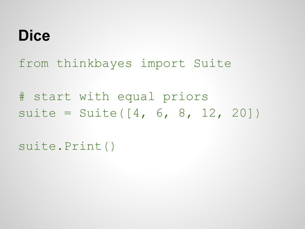 Dice from thinkbayes import Suite # start with ...