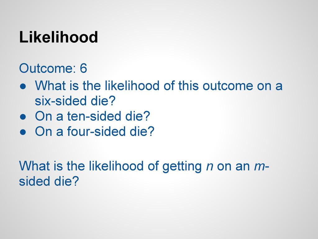 Likelihood Outcome: 6 ● What is the likelihood ...