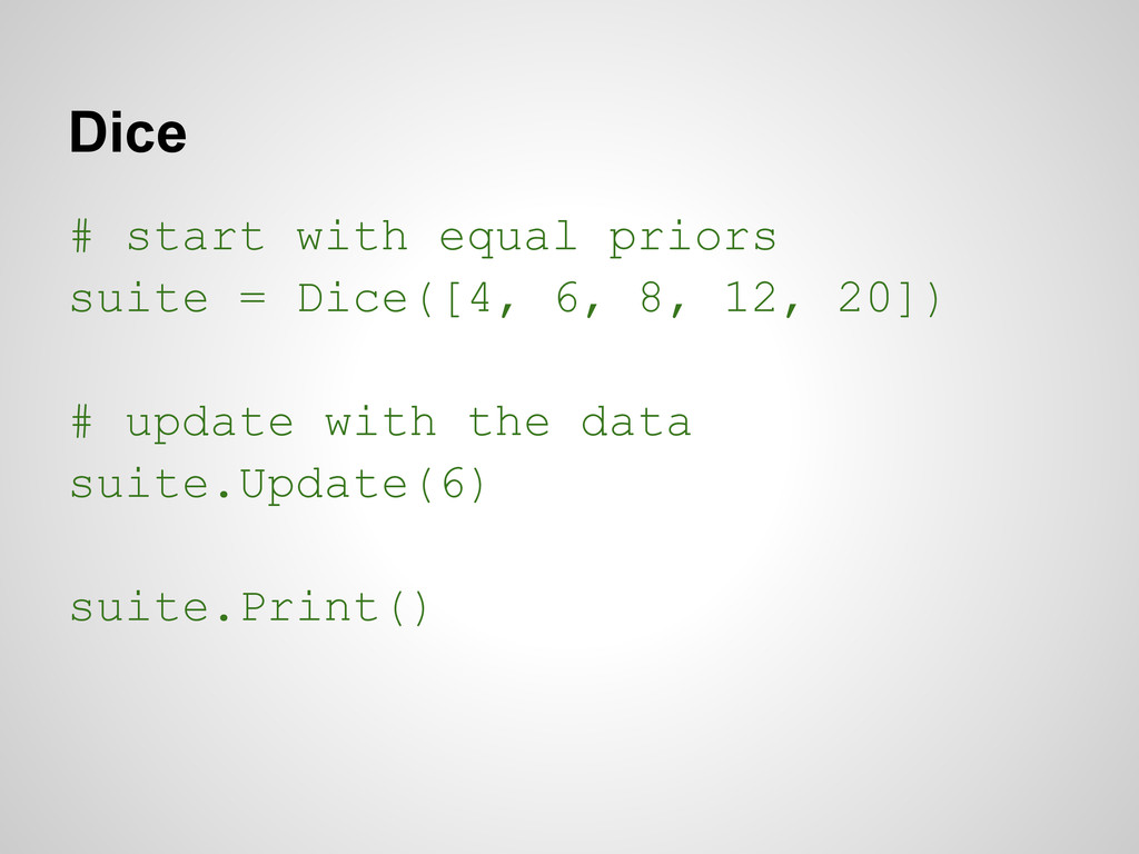 Dice # start with equal priors suite = Dice([4,...
