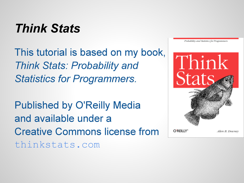 Think Stats This tutorial is based on my book, ...