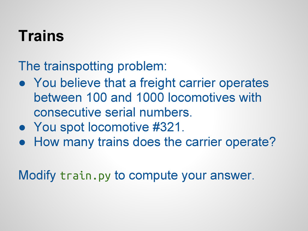 Trains The trainspotting problem: ● You believe...