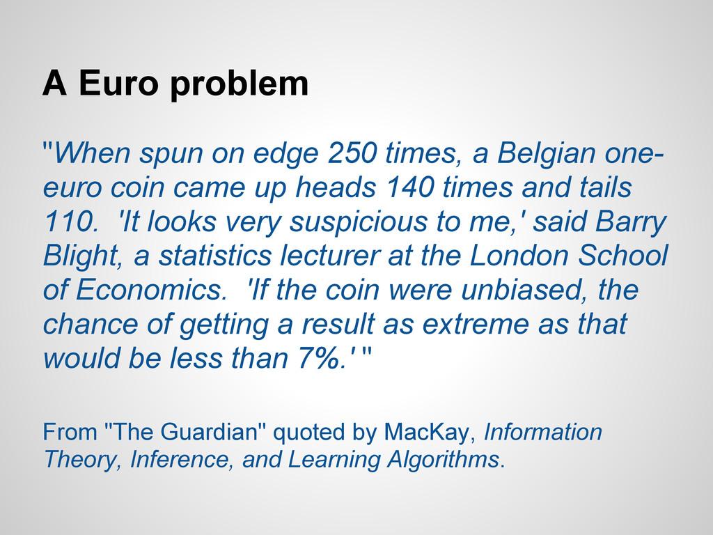 """A Euro problem """"When spun on edge 250 times, a ..."""