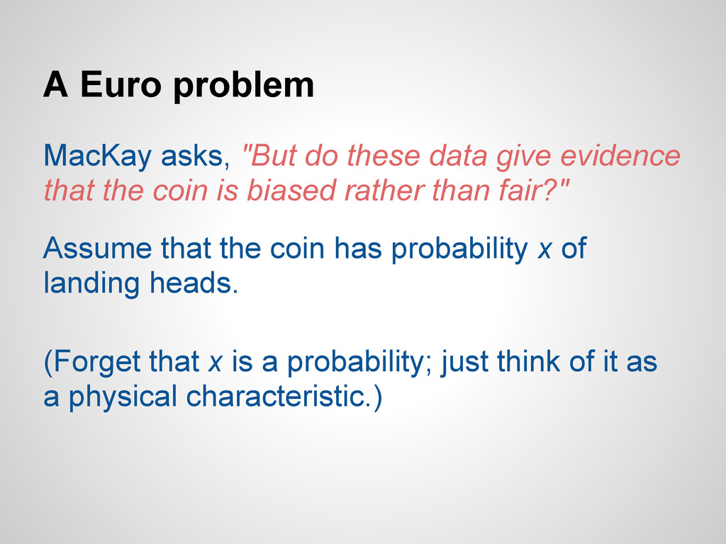 """A Euro problem MacKay asks, """"But do these data ..."""