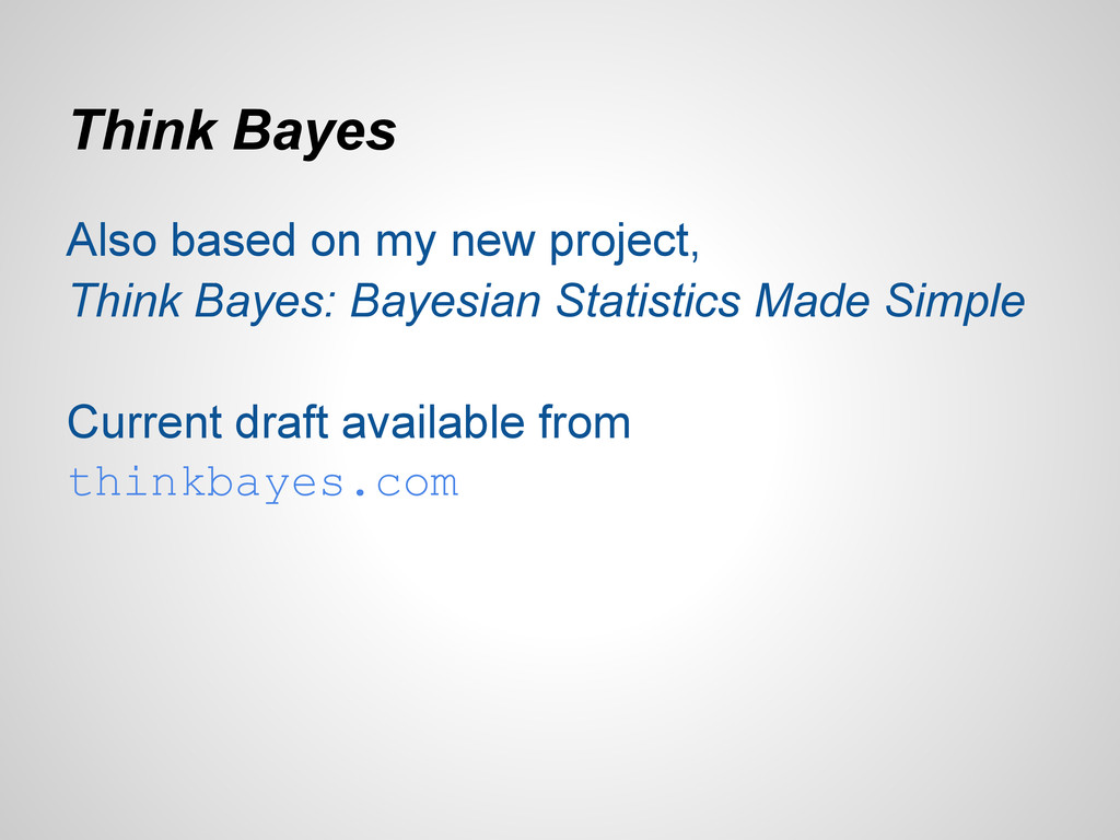Think Bayes Also based on my new project, Think...