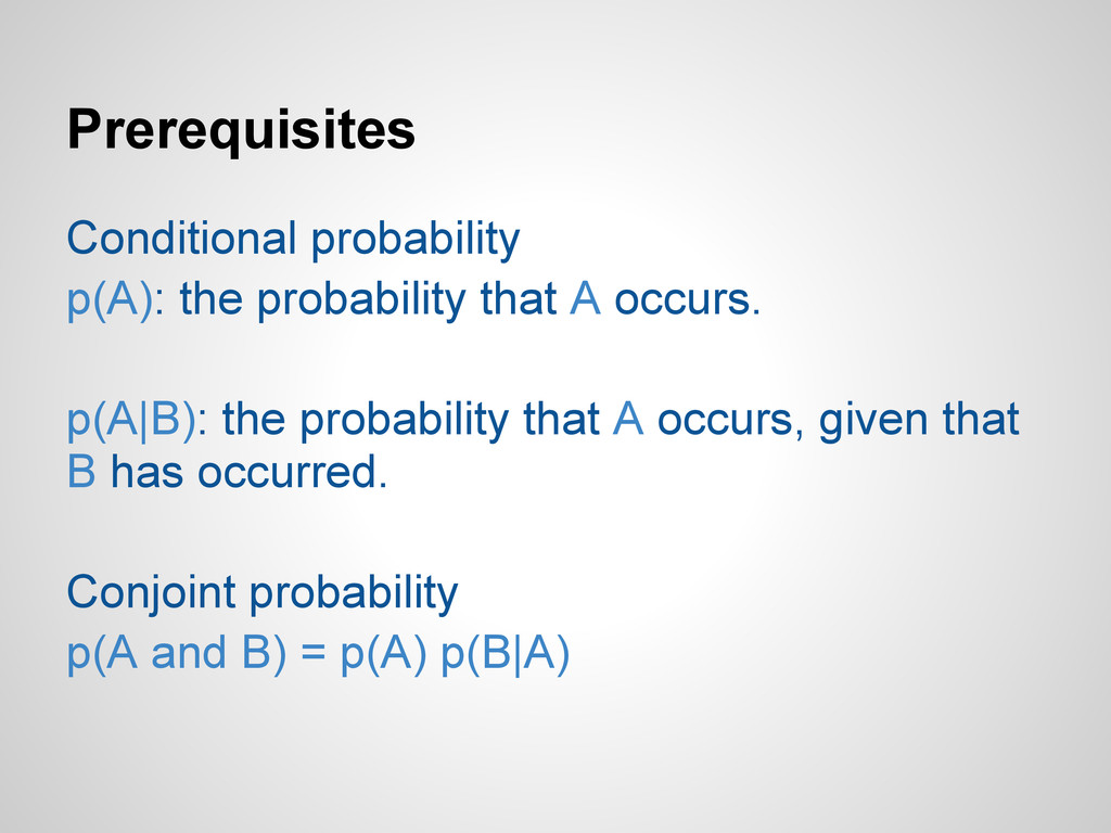 Prerequisites Conditional probability p(A): the...