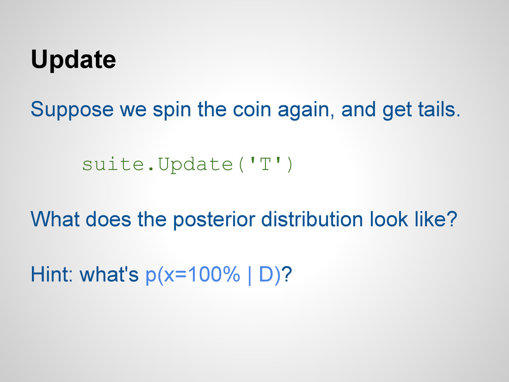 Update Suppose we spin the coin again, and get ...