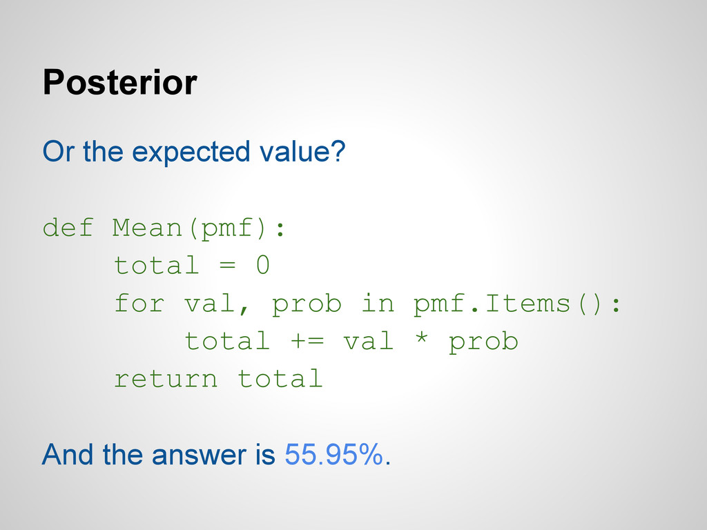 Posterior Or the expected value? def Mean(pmf):...