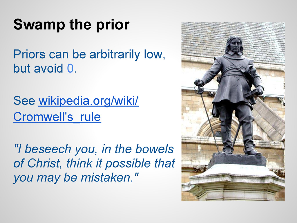 Swamp the prior Priors can be arbitrarily low, ...