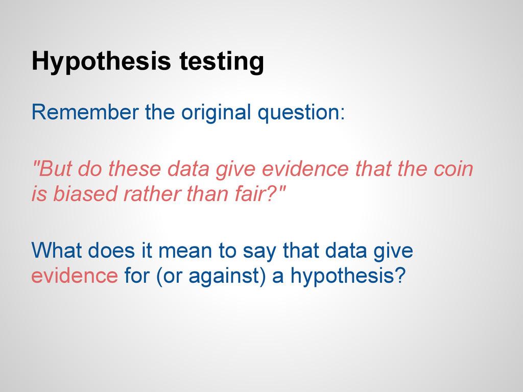 Hypothesis testing Remember the original questi...