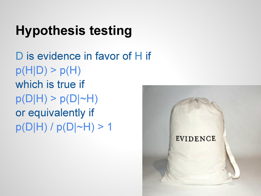 Hypothesis testing D is evidence in favor of H ...