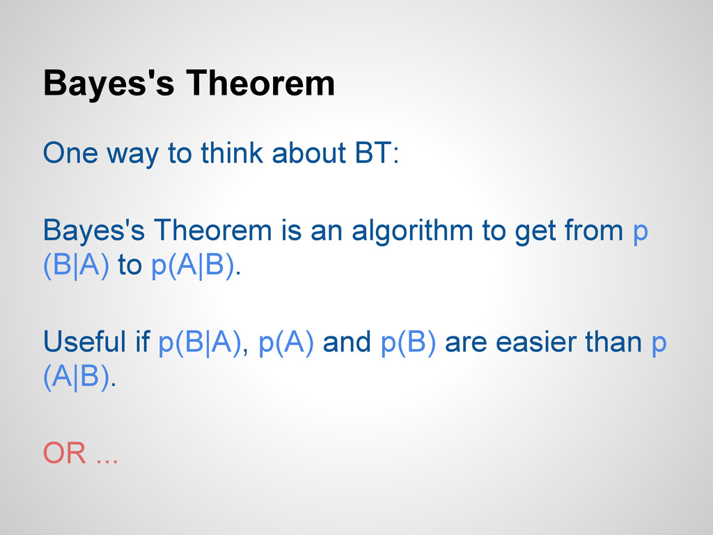 Bayes's Theorem One way to think about BT: Baye...
