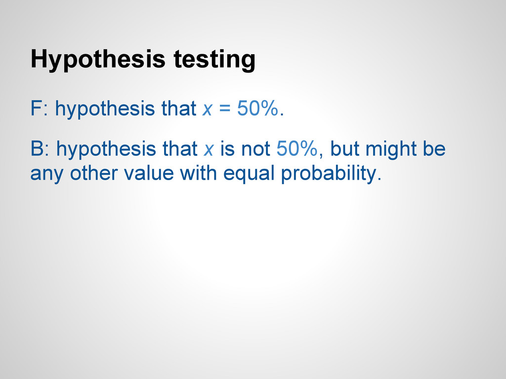 Hypothesis testing F: hypothesis that x = 50%. ...