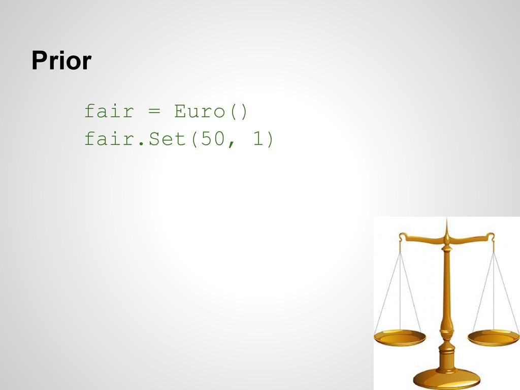 Prior fair = Euro() fair.Set(50, 1)