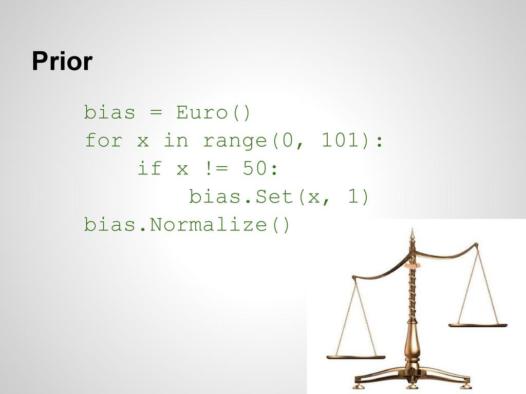Prior bias = Euro() for x in range(0, 101): if ...