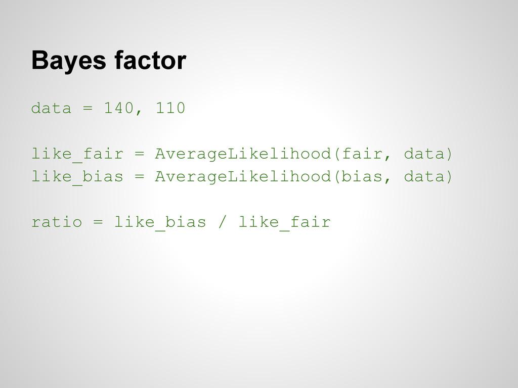 Bayes factor data = 140, 110 like_fair = Averag...