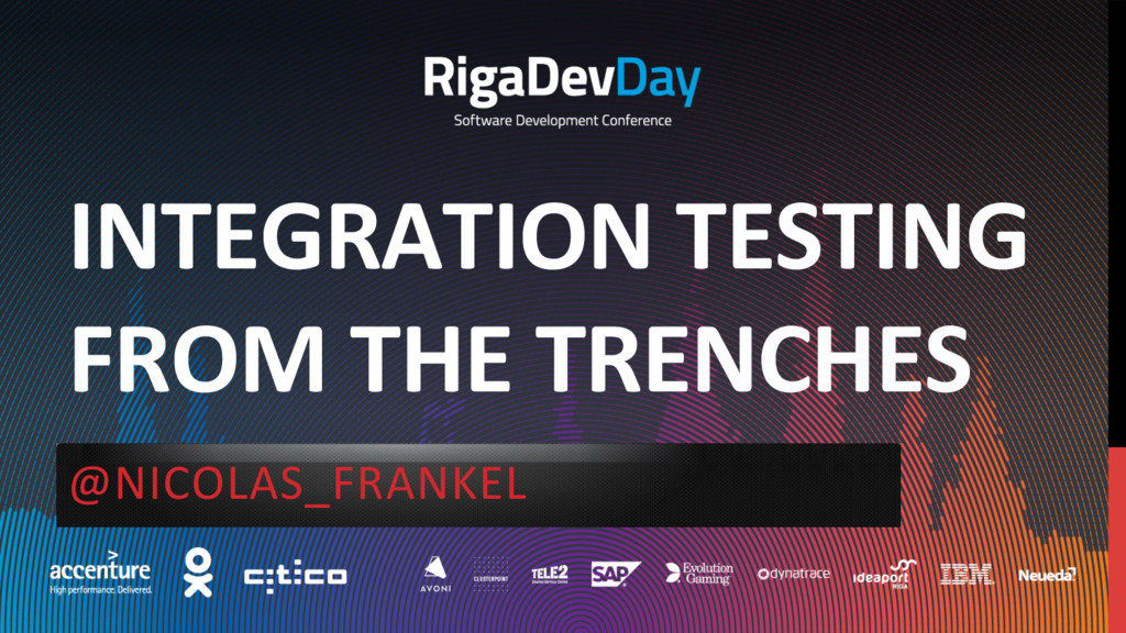 INTEGRATION TESTING FROM THE TRENCHES @NICOLAS_...