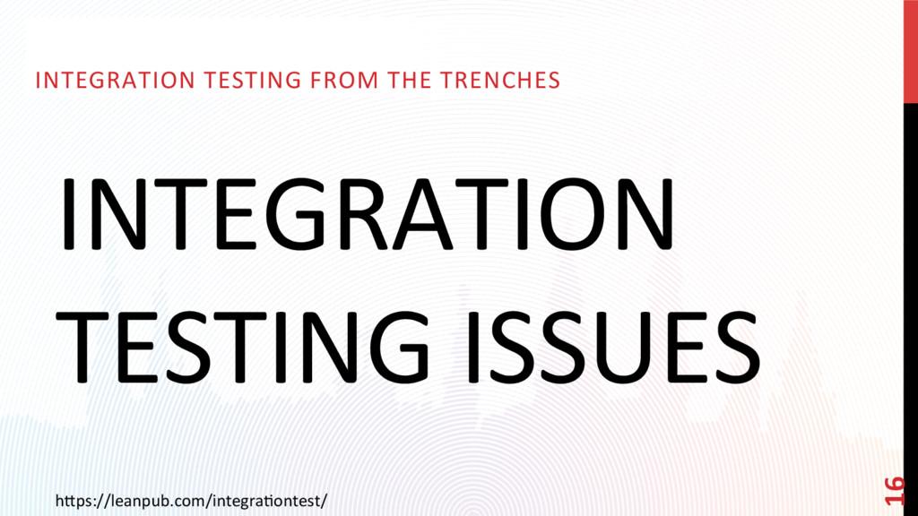INTEGRATION TESTING ISSUES INTEGRATION TESTING ...