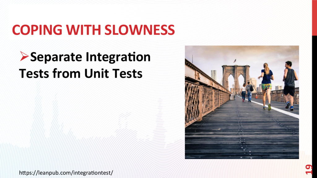 COPING WITH SLOWNESS ØSeparate Integra?on Test...