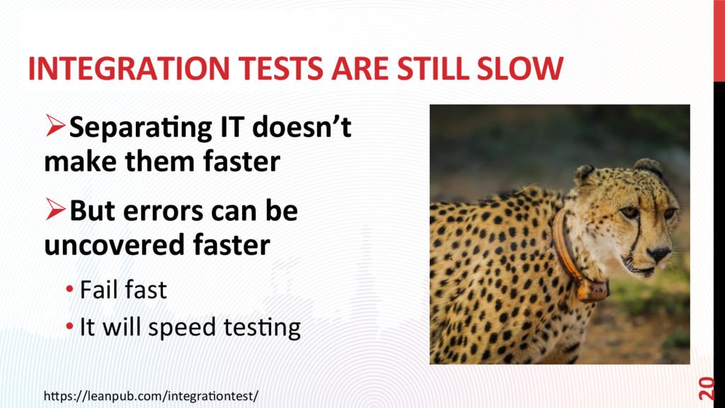 INTEGRATION TESTS ARE STILL SLOW ØSepara?ng IT...