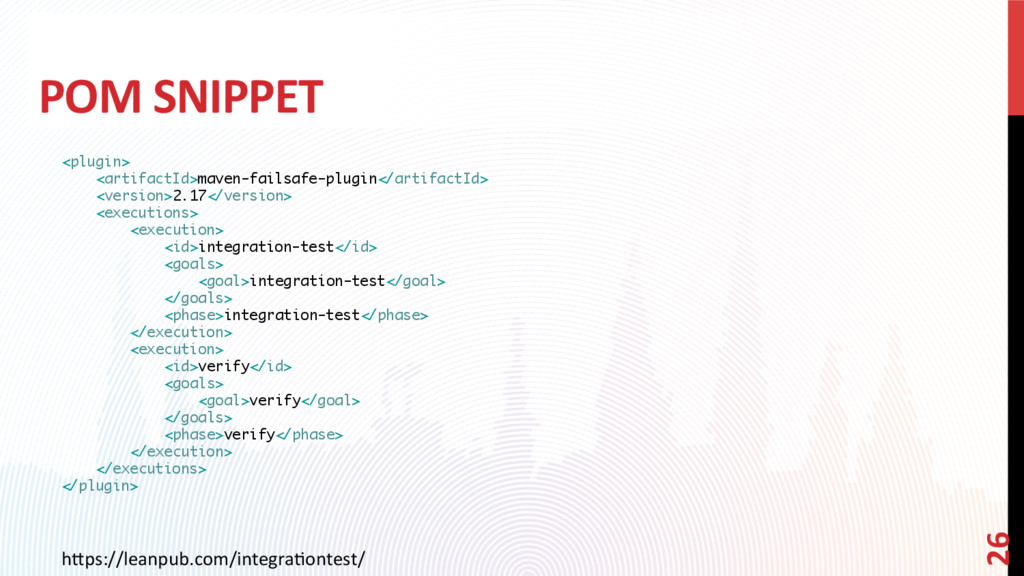 POM SNIPPET <plugin> <artifactId>maven-failsafe...
