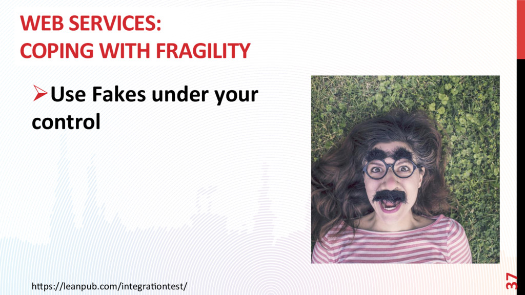 WEB SERVICES: COPING WITH FRAGILITY ØUse Fakes...