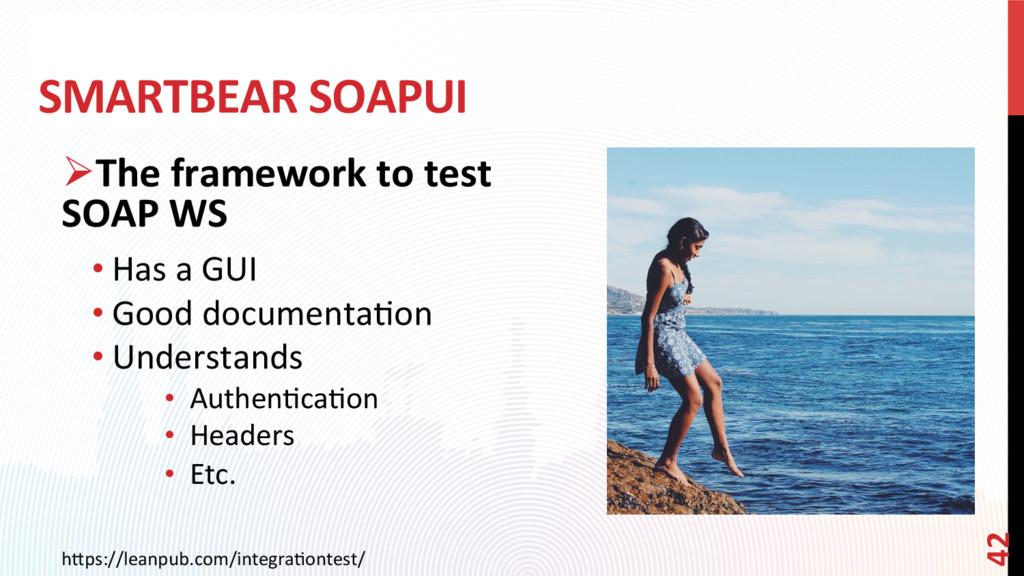 SMARTBEAR SOAPUI ØThe framework to test SOAP W...