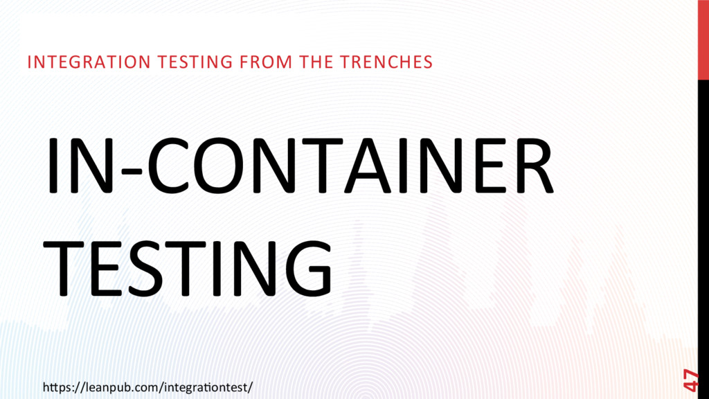 IN-CONTAINER TESTING INTEGRATION TESTING FROM T...