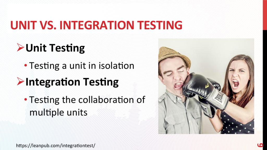 UNIT VS. INTEGRATION TESTING ØUnit Tes?ng •Te...