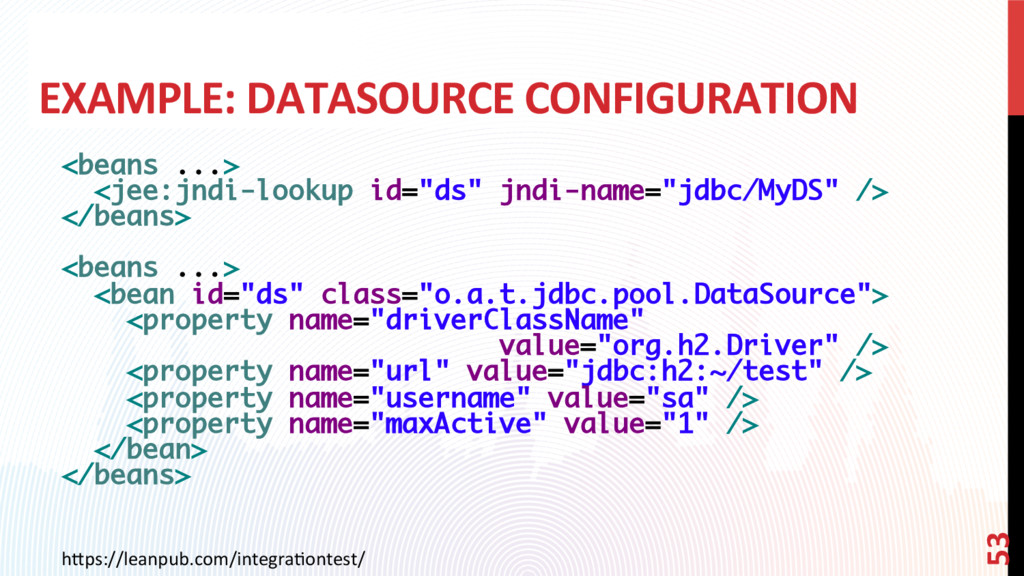 EXAMPLE: DATASOURCE CONFIGURATION <beans ...> <...
