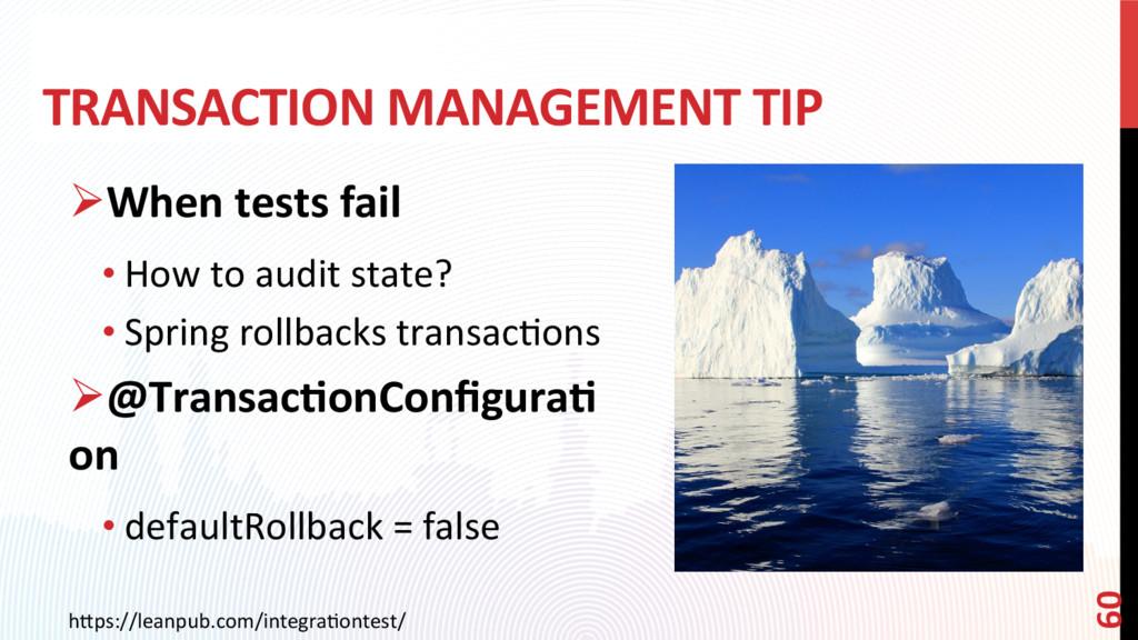 TRANSACTION MANAGEMENT TIP ØWhen tests fail •...