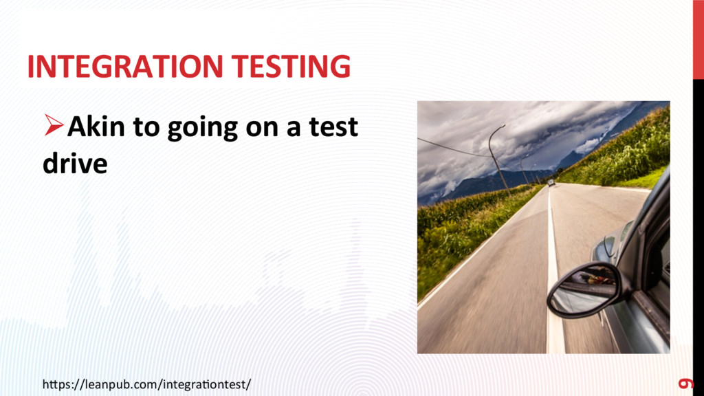INTEGRATION TESTING ØAkin to going on a test d...