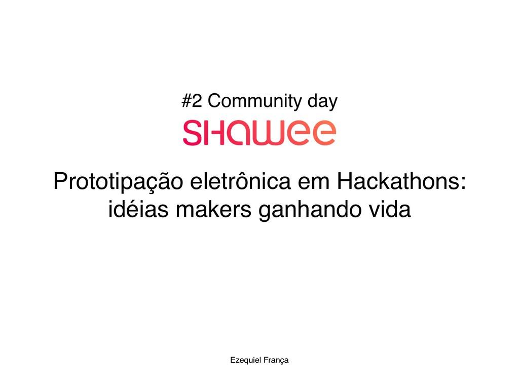 Ezequiel França Prototipação eletrônica em Hack...