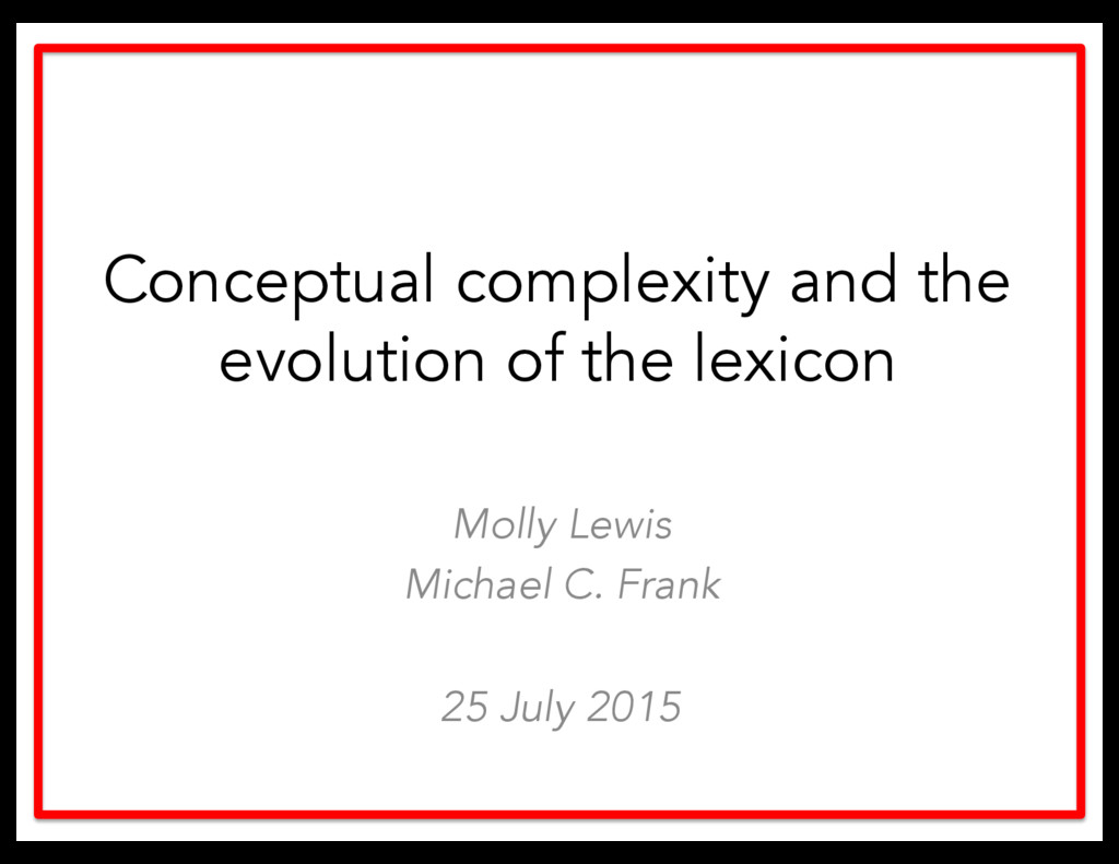 Molly Lewis Michael C. Frank 25 July 2015 Conce...