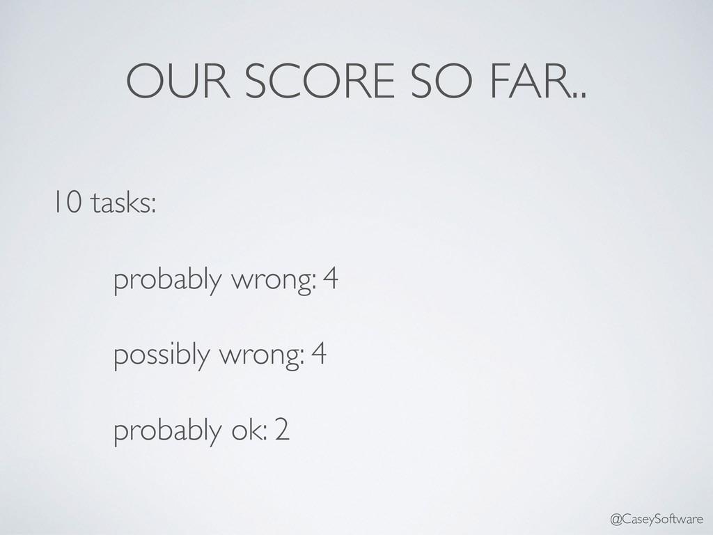 10 tasks: probably wrong: 4 possibly wrong: 4 p...