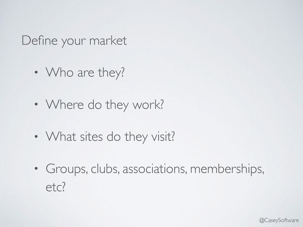 Define your market • Who are they? • Where do th...