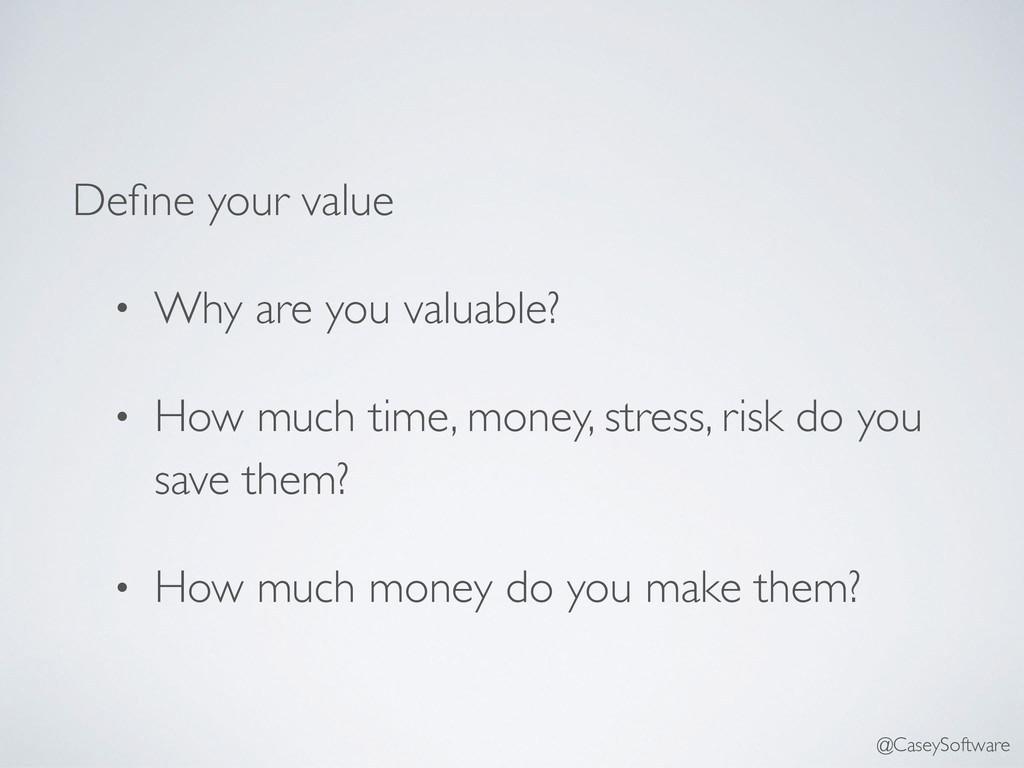 Define your value • Why are you valuable? • How ...