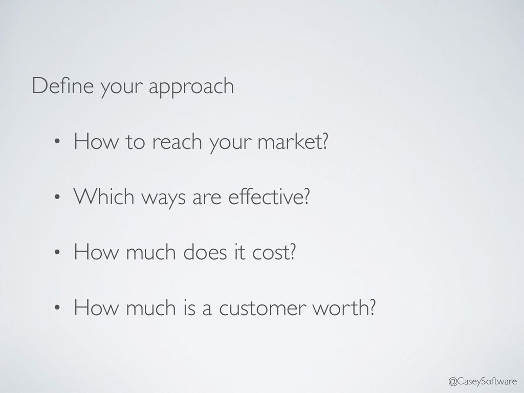 Define your approach • How to reach your market?...