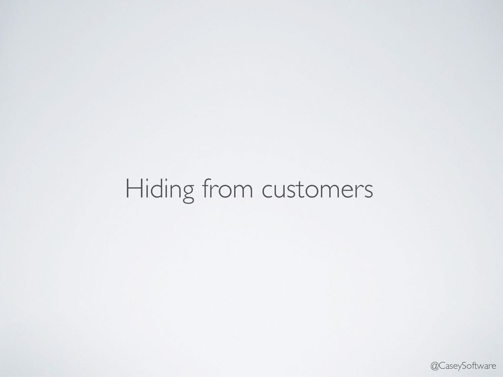 Hiding from customers @CaseySoftware