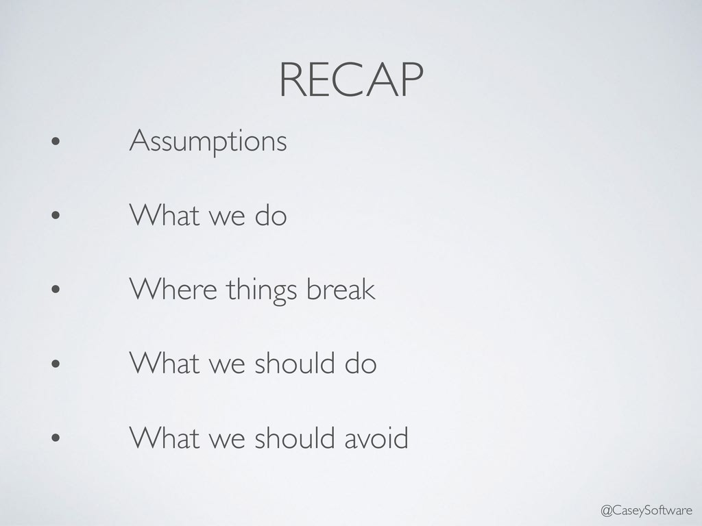 RECAP • Assumptions • What we do • Where things...